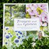 Frauen und ihre Gärten - Gartengestalterinnen verraten ihre Geheimnisse [Gartenbuchvorstellung]